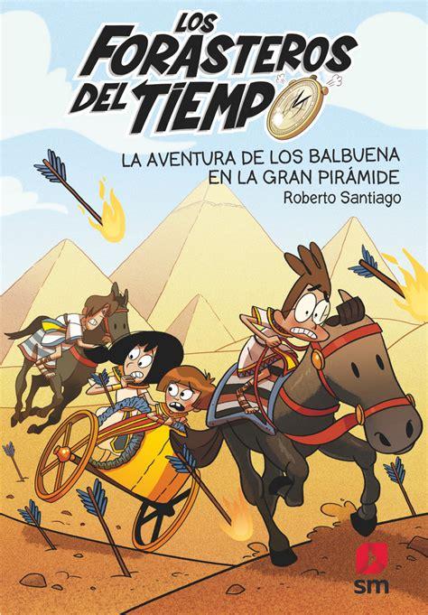 La Aventura De Los Balbuena En La Gran Piramide 7 Los Forasteros Del Tiempo