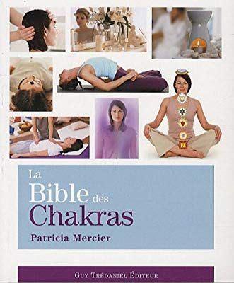 La Bible Des Chakras Un Guide Complet Pour Travailler Avec Les Chakras