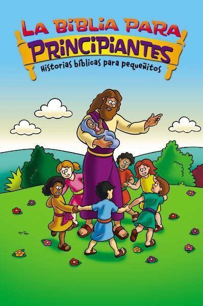 La Biblia Para Principiantes Historias Biblicas Para Pequenitos The Beginner S Bible