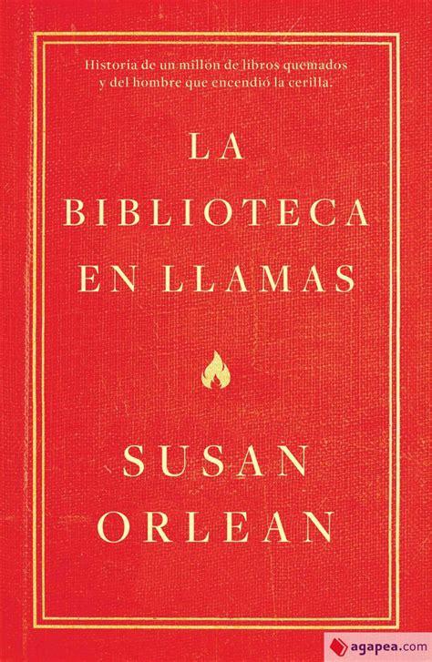 La Biblioteca En Llamas Historia De Un Millon De Libros Quemados Y Del Hombre Que Encendio La Cerilla Temas De Hoy