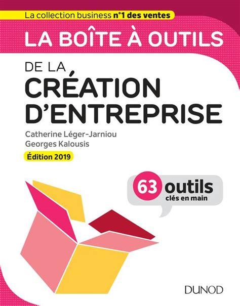 La Boite A Outils De La Creation D Entreprise Edition 2019 63 Outils Cles En Main