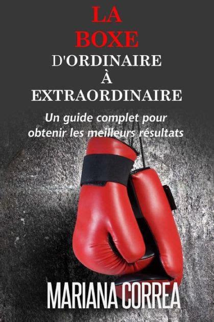 La Boxe Dordinaire A Extraordinaire Un Guide Complet Pour Obtenir Les Meilleurs Resultats