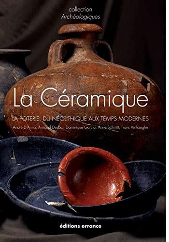 La Ceramique La Poterie Du Neolithique Aux Temps Modernes