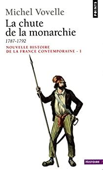 La Chute de la monarchie (1787-1792) (Points Histoire)
