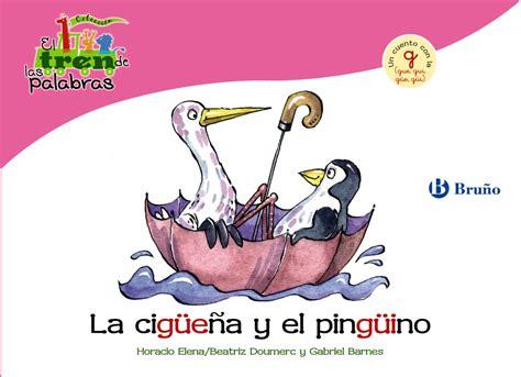La Ciguena Y El Pinguino Un Cuento Con La G Gue Gui Gue Gui Castellano Bruno El Tren De Las Palabras No 11