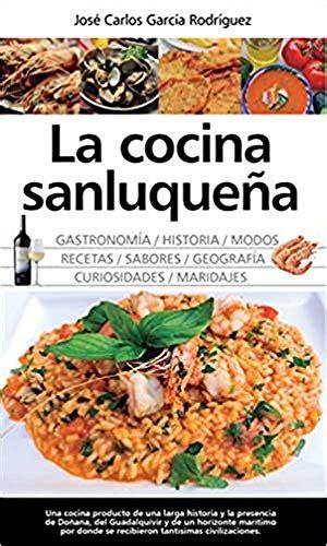 La Cocina Sanluquena Historia Modos Y Sabore Gastronomia