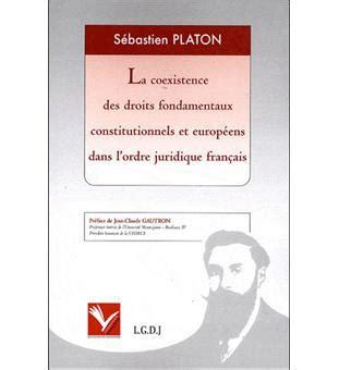La Coexistence Des Droits Fondamentaux Constitutionnels Et Europeens Dans L Ordre Juridique Francais