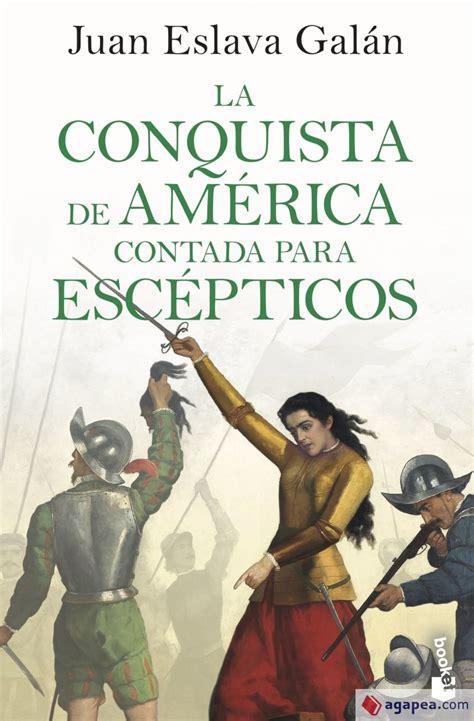 La Conquista De America Contada Para Escepticos No Ficcion