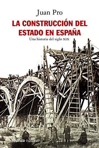 La Construccion Del Estado En Espana Una Historia Del Siglo Xix Alianza Ensayo