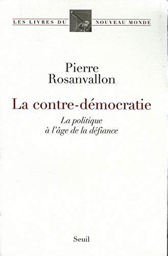 La Contre Democratie La Politique A L Age De La Defiance