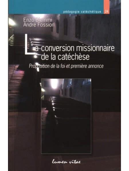 La Conversion Missionnaire De La Catechese Proposition De La Foi Et Premiere Annonce
