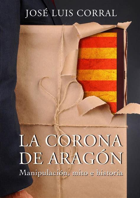 La Corona De Aragon Manipulacion Mito E Historia