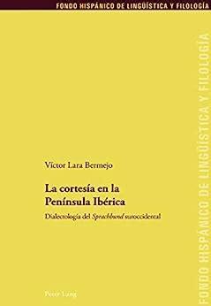 La Cortesia En La Peninsula Iberica Dialectologia Del Sprachbund Suroccidental Fondo Hispanico De Lingueistica Y Filologia No 29