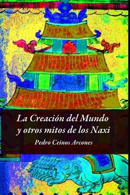 La Creacion Del Mundo Y Otros Mitos De Los Naxi