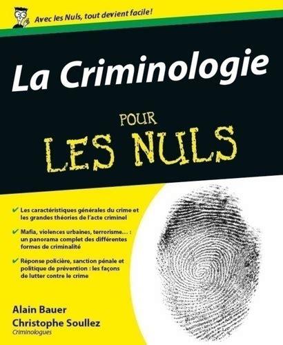 La Criminologie Pour Les Nuls De Alain Bauer Christophe Soullez 4 Octobre 2012