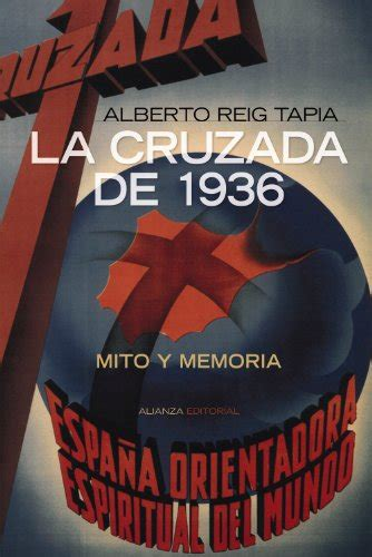 La Cruzada De 1936 Mito Y Memoria Alianza Ensayo