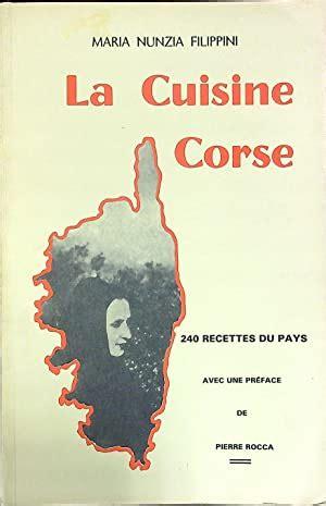 La Cuisine Corse 240 Recettes Du Pays Par Maria Nunzia Filippini Preface De Pierre Rocca 1965
