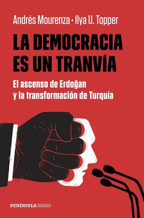 La Democracia Es Un Tranvia El Ascenso De Erdogan Y La Transformacion De Turquia