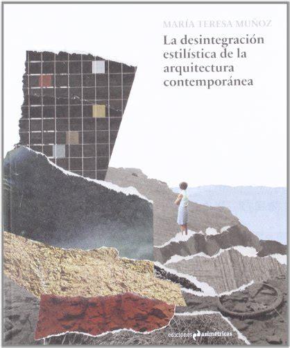 La Desintegracion Estilistica De La Arquitectura Contemporanea Arte Asimetricas