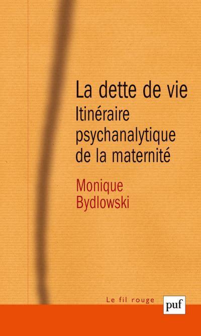 La Dette De Vie Itineraire Psychanalytique De La Maternite