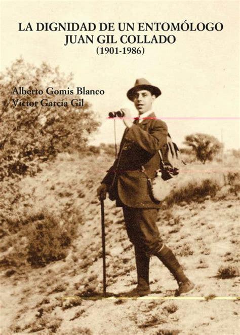 La Dignidad De Un Entomologo Juan Gil Collado 1901 1986 Theatrum Naturae
