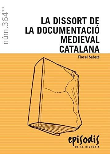 La Dissort De La Documentacio Medieval Catalana 364 Episodis De La Historia