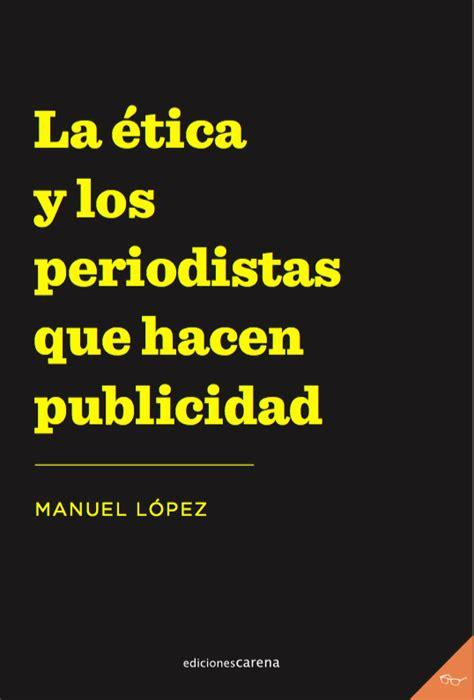 La Etica Y Los Periodistas Que Hacen Publicidad 453 Periodismo Carena