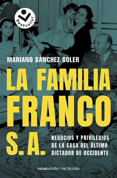 La Familia Franco S A Negocios Y Privilegios De La Saga Del Ultimo Dictador De Occidente No Ficcion