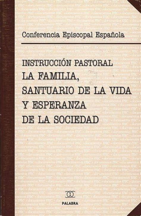 La Familia Santuario De La Vida Y Esperanza De La Sociedad Instruccion Pastoral De La Conferencia Episcopal Espanola Enciclicas Documentos