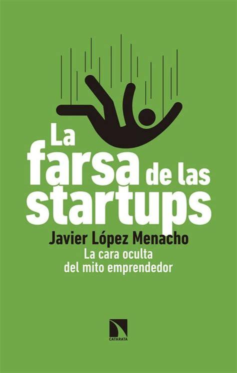 La Farsa De Las Startups La Cara Oculta Del Mito Emprendedor Mayor