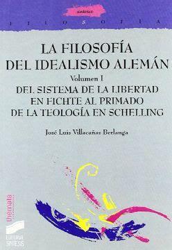 La Filosofia Del Idealismo Aleman Del Sistema De Libertad En Fichte Al Principio De La Teologia En Schelling T 1 Filosofia Themata