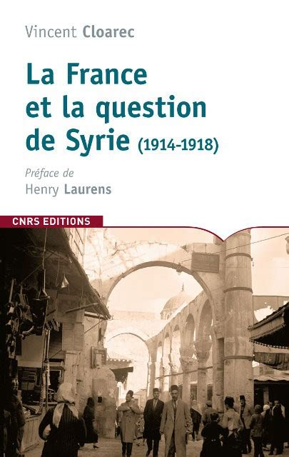 La France Et La Question De Syrie 1914 1918