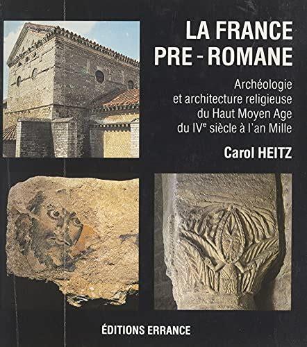 La France Pre Romane Archeologie Et Architecture Religieuse Du Haut Moyen Age