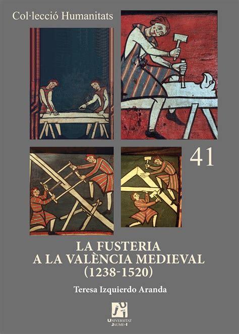 La Fusteria A La Valencia Medieval 1238 1520 Humanitats