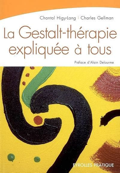 La Gestalt Therapie Expliquee A Tous
