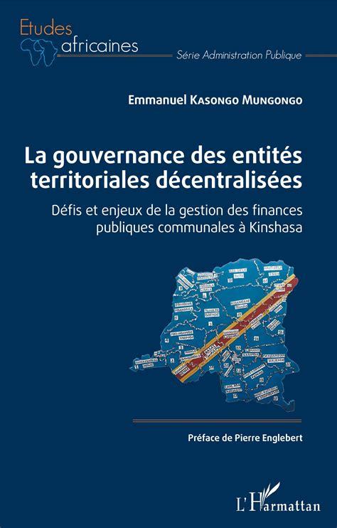 La Gouvernance Des Entites Territoriales Decentralisees Defis Et Enjeux De La Gestion Des Finances Publiques Communales A Kinshasa