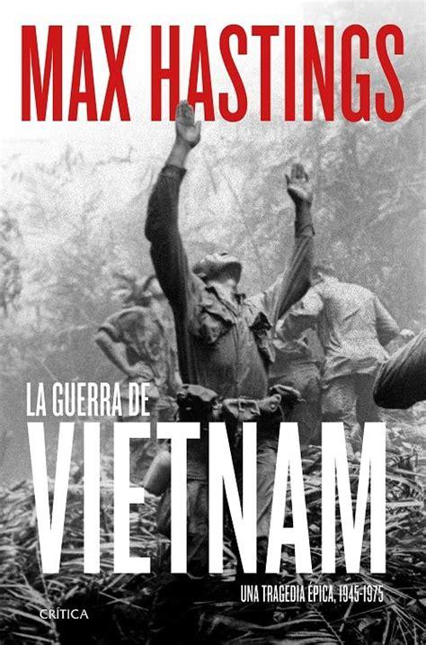 La Guerra De Vietnam Una Tragedia Epica 1945 1975 Memoria Critica