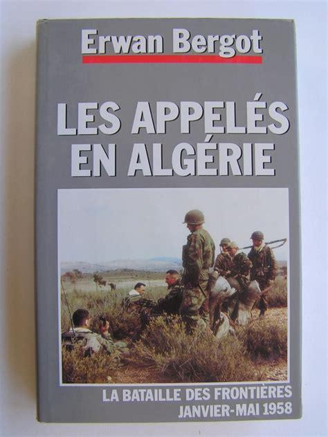 La Guerre Des Appeles En Algerie La Bataille Des Frontieres Janvier Mai 1958
