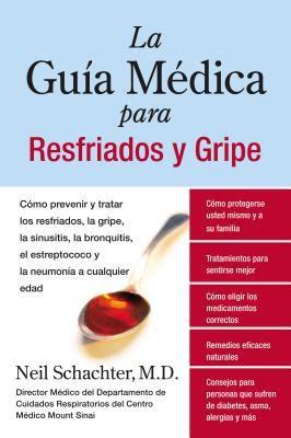 La Guia Medica Para Resfriados Y Gripe Como Prevenir Y Tratar Los Resfriados La Gripe La Sinusitis La Bronquitis El Estreptococo Y La Pulmonia A