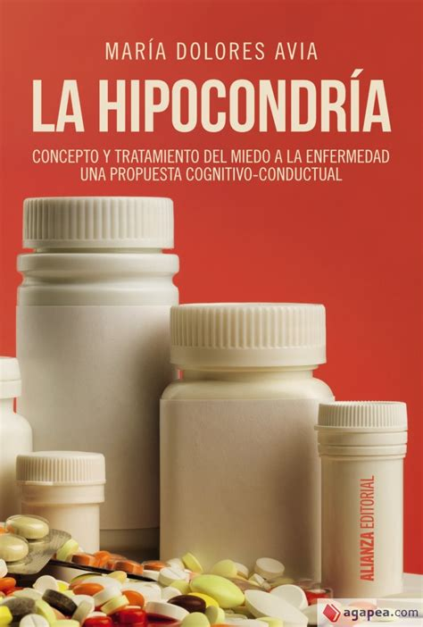 La Hipocondria Concepto Y Tratamiento Del Miedo A La Enfermedad Una Propuesta Congnitivo Conductual Alianza Ensayo