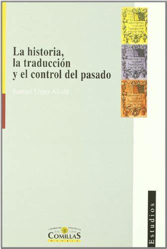 La Historia La Traduccion Y El Control Del Pasado Estudios