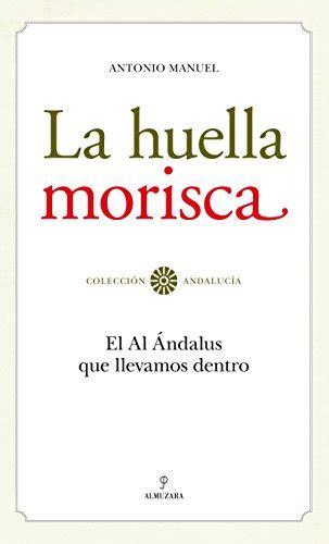 La Huella Morisca El Al Andalus Que Llevamos Dentro