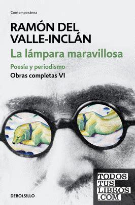 La Lampara Maravillosa Poesia Y Periodismo Obras Completas Valle Inclan 6 Contemporanea