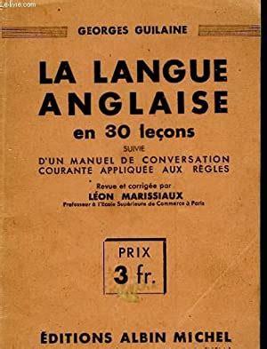La Langue Anglaise En 30 Lecons Suivie D Un Manuel De Conservation Courante Appliquee Aux Regles