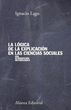 La Logica De La Explicacion En Las Ciencias Sociales El Libro Universitario Manuales