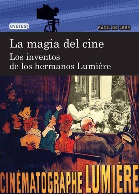 La Magia Del Cine Los Inventos De Los Hermanos Lumiere Facil De Leer