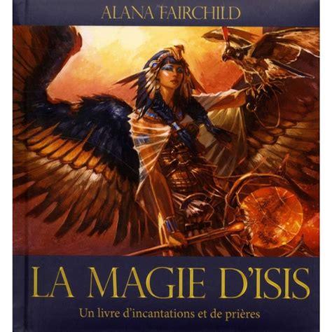 La Magie D Isis Un Livre D Incantations Et De Prieres