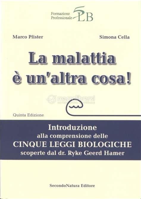La Malattia E Un Altra Cosa Introduzione Alla Comprensione Della Cinque Leggi Biologiche Scoperte Dal Dr Ryke Geerd Hamer