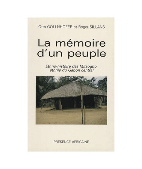 La Memoire Dun Peuple Ethno Histoire Des Mitsogho Ethnie Du Gabon Central