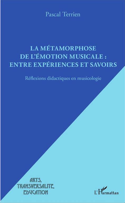 La Metamorphose De Lemotion Musicale Entre Experiences Et Savoirs